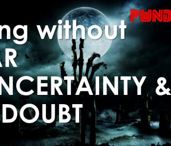 Living without FEAR, UNCERTAINTY & DOUBT